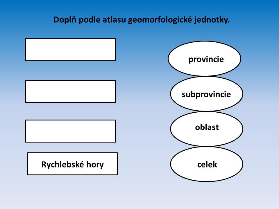Zá provincie subprovincie oblast celekRychlebské hory Doplň podle atlasu geomorfologické jednotky.