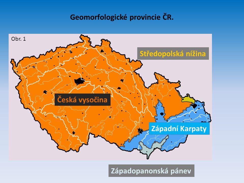 Geomorfologické provincie ČR. Česká vysočina Západní Karpaty Západopanonská pánev Středopolská nížina Obr. 1