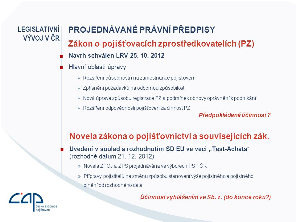 PROJEDNÁVANÉ PRÁVNÍ PŘEDPISY ■Návrh schválen LRV 25. 10. 2012 ■Hlavní oblasti úpravy »Rozšíření působnosti i na zaměstnance pojišťoven »Zpřísnění poža