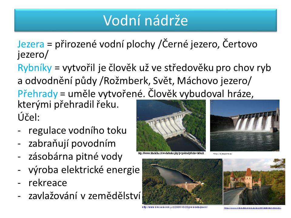 Vodní nádrže Jezera = přirozené vodní plochy /Černé jezero, Čertovo jezero/ Rybníky = vytvořil je člověk už ve středověku pro chov ryb a odvodnění půd