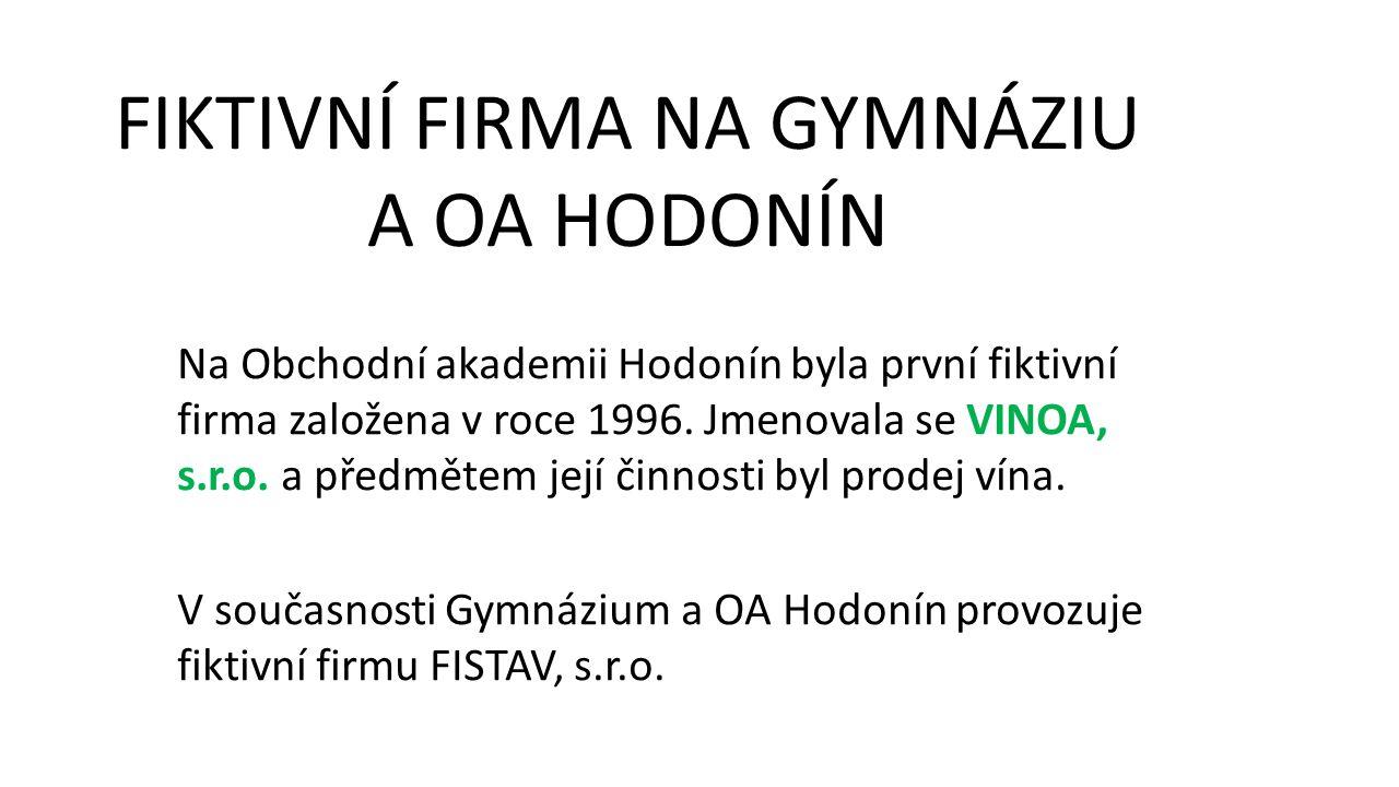 Na Obchodní akademii Hodonín byla první fiktivní firma založena v roce 1996. Jmenovala se VINOA, s.r.o. a předmětem její činnosti byl prodej vína. V s