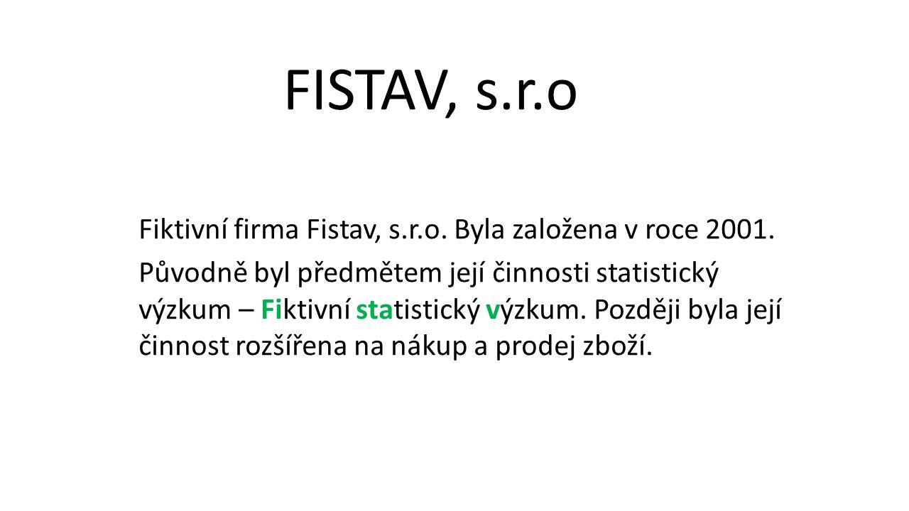 Fiktivní firma Fistav, s.r.o. Byla založena v roce 2001. Původně byl předmětem její činnosti statistický výzkum – Fiktivní statistický výzkum. Později