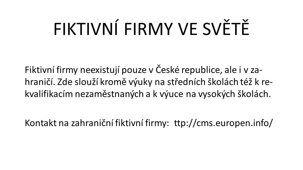 Fiktivní firmy neexistují pouze v České republice, ale i v za- hraničí. Zde slouží kromě výuky na středních školách též k re- kvalifikacím nezaměstnan