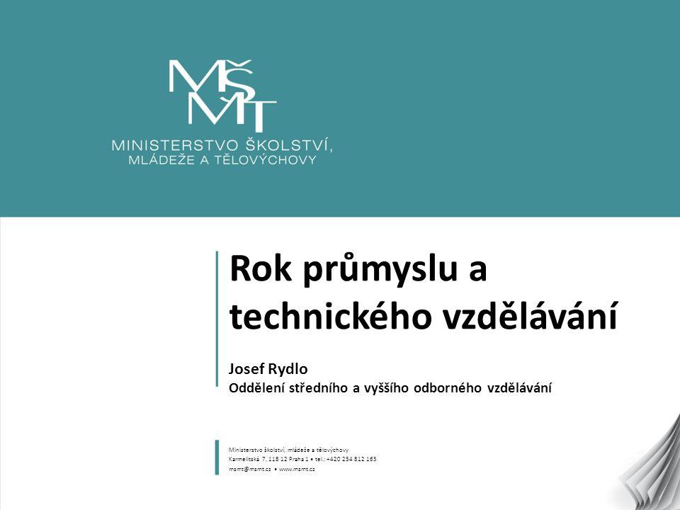 1 Rok průmyslu a technického vzdělávání Josef Rydlo Oddělení středního a vyššího odborného vzdělávání Ministerstvo školství, mládeže a tělovýchovy Kar