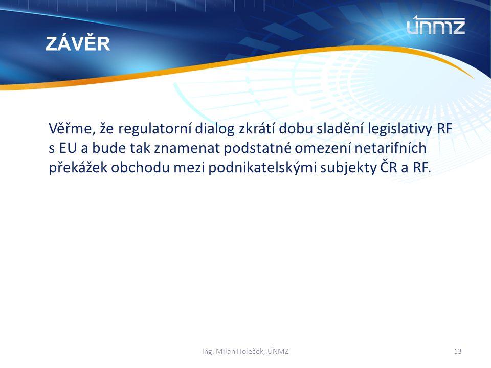 Věřme, že regulatorní dialog zkrátí dobu sladění legislativy RF s EU a bude tak znamenat podstatné omezení netarifních překážek obchodu mezi podnikatelskými subjekty ČR a RF.