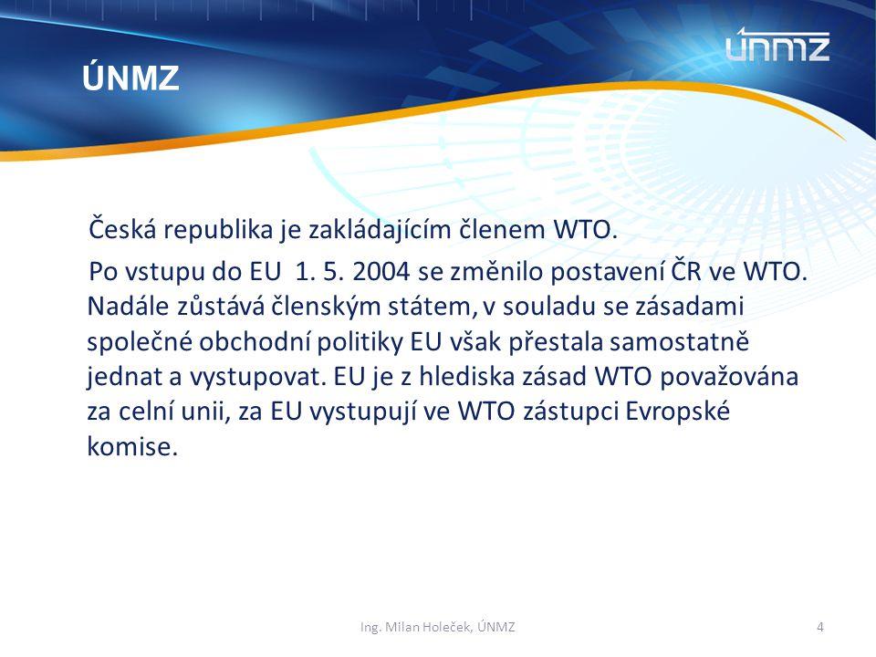 Česká republika je zakládajícím členem WTO.Po vstupu do EU 1.