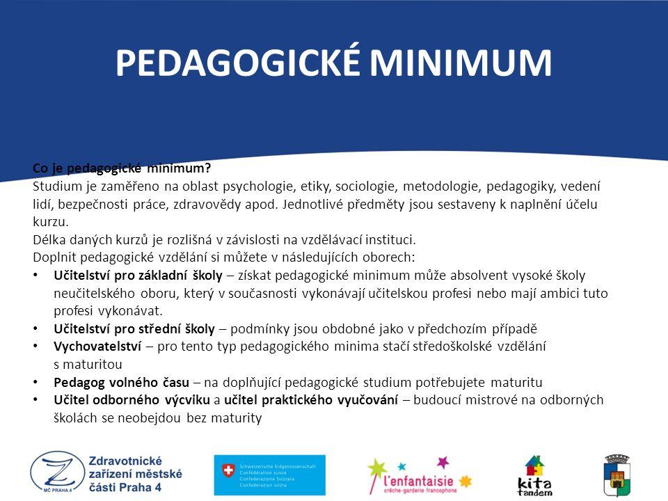 PEDAGOGICKÉ MINIMUM Co je pedagogické minimum? Studium je zaměřeno na oblast psychologie, etiky, sociologie, metodologie, pedagogiky, vedení lidí, bez