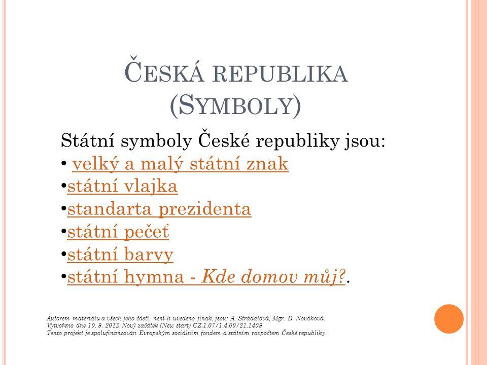 Státní symboly České republiky jsou: velký a malý státní znak státní vlajka standarta prezidenta státní pečeť státní barvy státní hymna - Kde domov můj?.