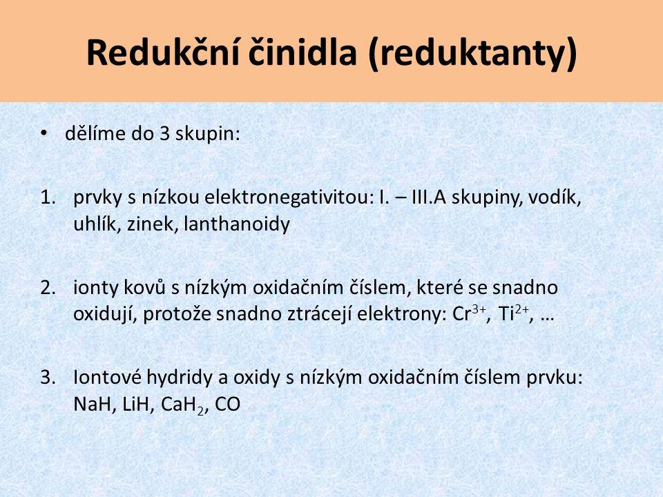 Redukční činidla (reduktanty) dělíme do 3 skupin: 1.prvky s nízkou elektronegativitou: I. – III.A skupiny, vodík, uhlík, zinek, lanthanoidy 2.ionty ko