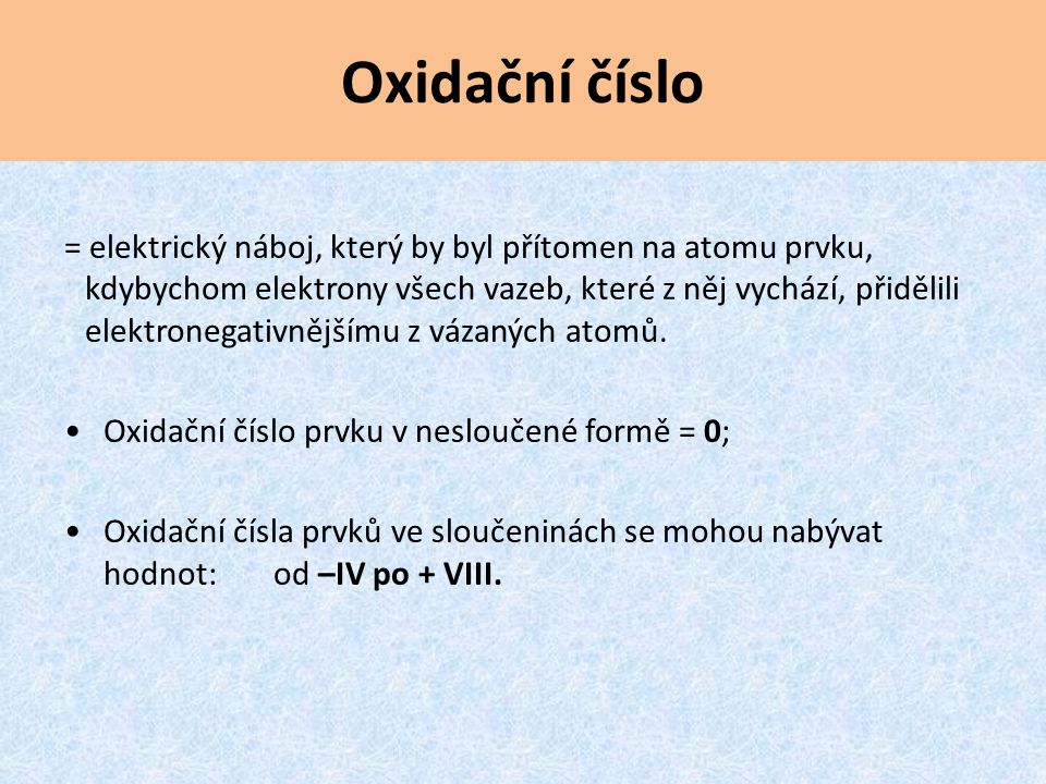 Oxidační číslo = elektrický náboj, který by byl přítomen na atomu prvku, kdybychom elektrony všech vazeb, které z něj vychází, přidělili elektronegati