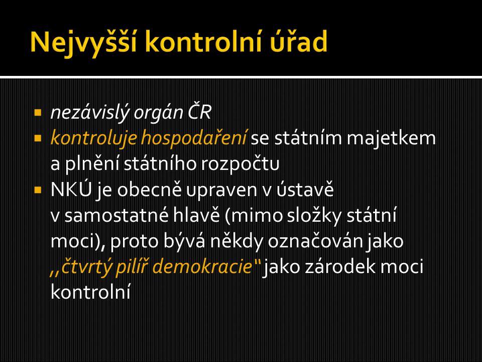  nezávislý orgán ČR  kontroluje hospodaření se státním majetkem a plnění státního rozpočtu  NKÚ je obecně upraven v ústavě v samostatné hlavě (mimo