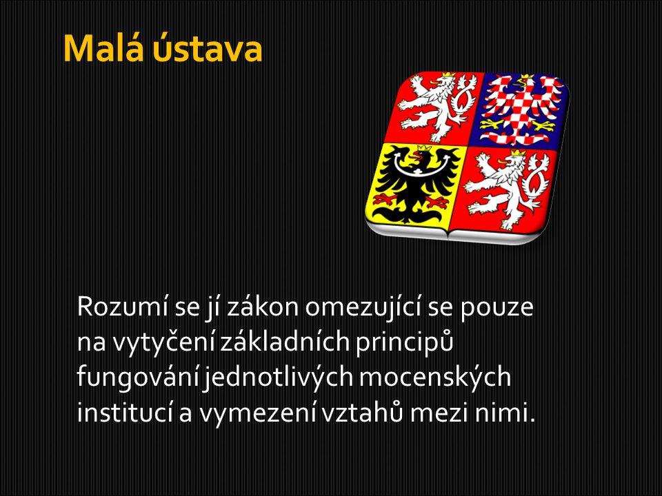 Malá ústava Rozumí se jí zákon omezující se pouze na vytyčení základních principů fungování jednotlivých mocenských institucí a vymezení vztahů mezi n