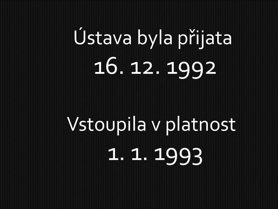 Ústava byla přijata 16. 12. 1992 Vstoupila v platnost 1. 1. 1993