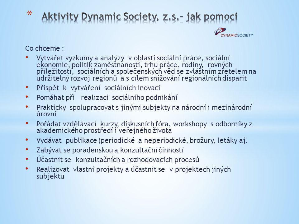 Co chceme : Vytvářet výzkumy a analýzy v oblasti sociální práce, sociální ekonomie, politik zaměstnanosti, trhu práce, rodiny, rovných příležitostí, s