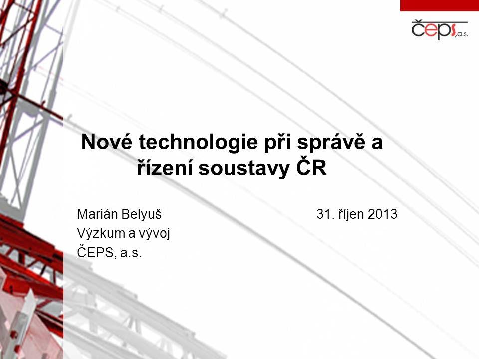 Nové technologie při správě a řízení soustavy ČR Marián Belyuš31. říjen 2013 Výzkum a vývoj ČEPS, a.s.