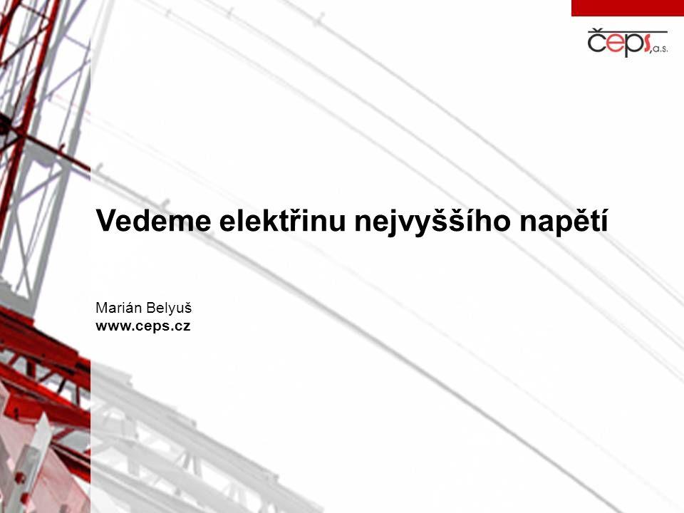 Vedeme elektřinu nejvyššího napětí Marián Belyuš www.ceps.cz
