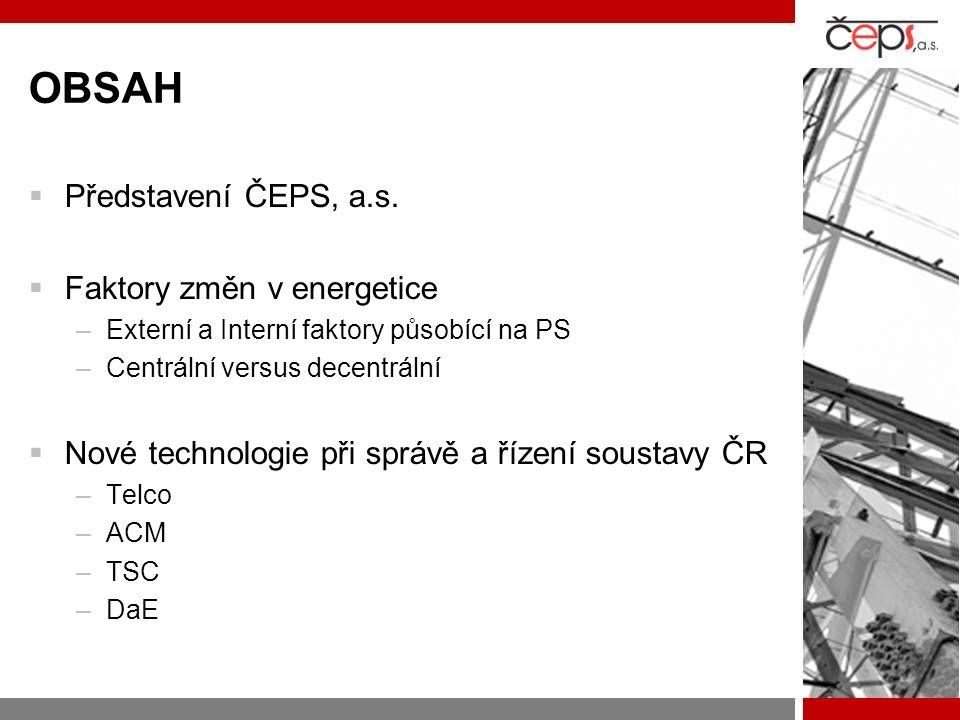 OBSAH  Představení ČEPS, a.s.  Faktory změn v energetice –Externí a Interní faktory působící na PS –Centrální versus decentrální  Nové technologie