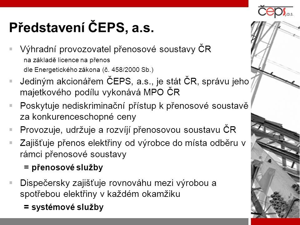 Představení ČEPS, a.s.  Výhradní provozovatel přenosové soustavy ČR na základě licence na přenos dle Energetického zákona (č. 458/2000 Sb.)  Jediným