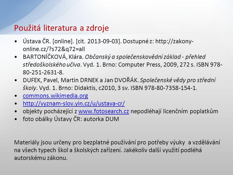 Ústava ČR. [online]. [cit. 2013-09-03]. Dostupné z: http://zakony- online.cz/?s72&q72=all BARTONÍČKOVÁ, Klára. Občanský a společenskovědní základ - př