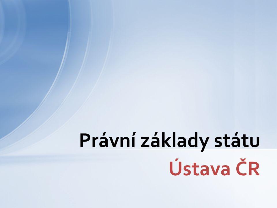 Ústava ČR Právní základy státu