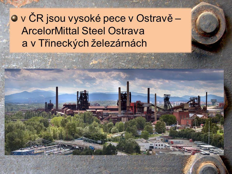 v ČR jsou vysoké pece v Ostravě – ArcelorMittal Steel Ostrava a v Třineckých železárnách