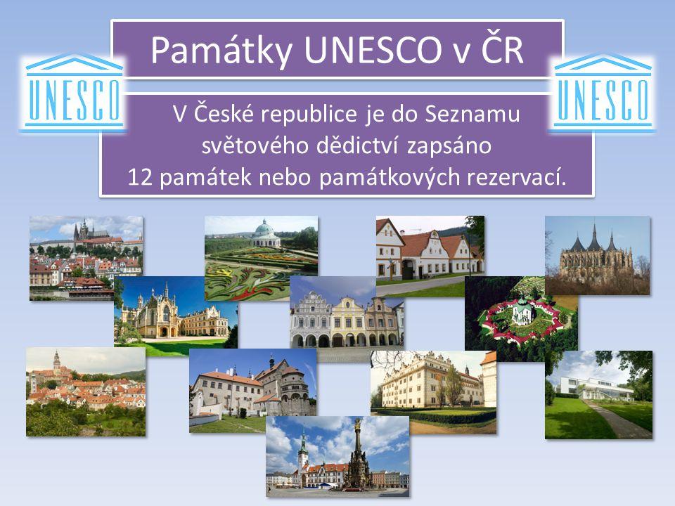 Památky UNESCO v ČR V České republice je do Seznamu světového dědictví zapsáno 12 památek nebo památkových rezervací. V České republice je do Seznamu