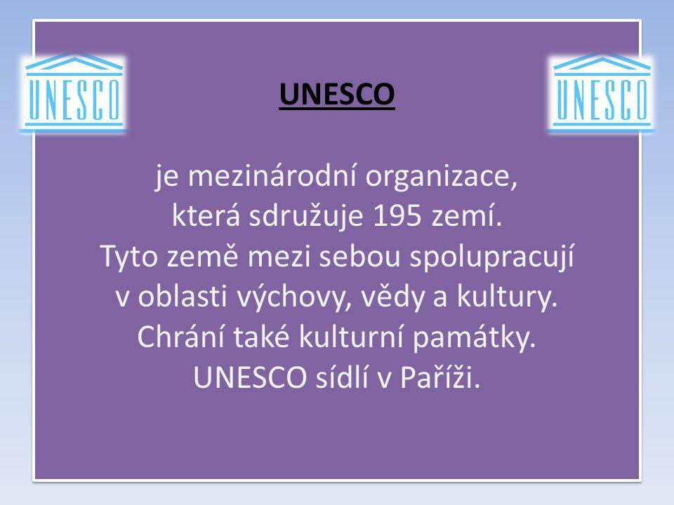 UNESCO je mezinárodní organizace, která sdružuje 195 zemí. Tyto země mezi sebou spolupracují v oblasti výchovy, vědy a kultury. Chrání také kulturní p