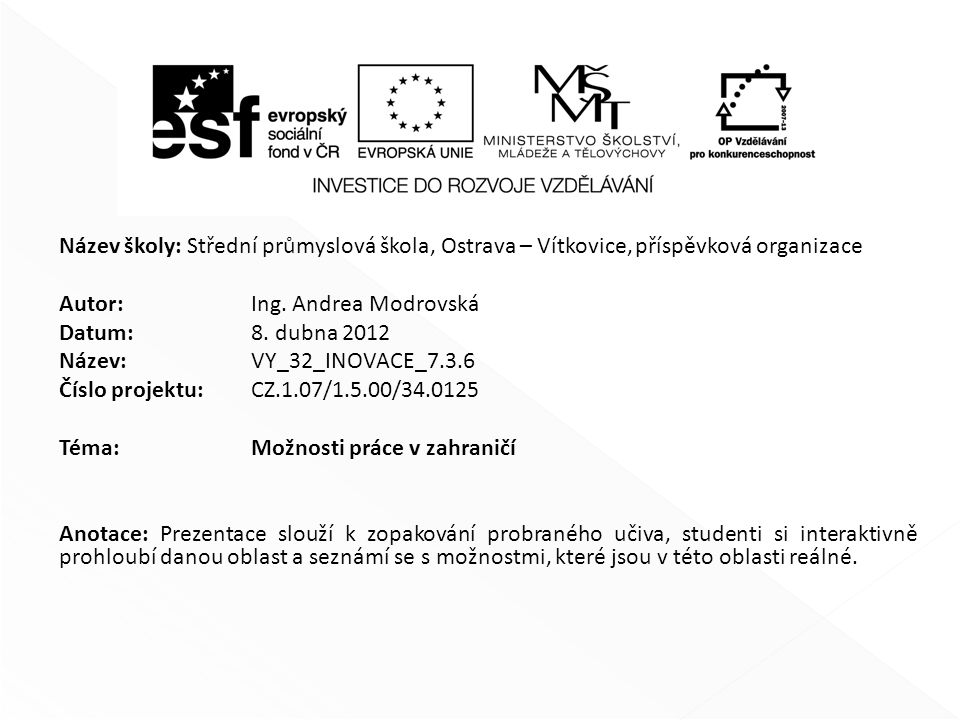 Název školy: Střední průmyslová škola, Ostrava – Vítkovice,příspěvková organizace Autor: Ing. Andrea Modrovská Datum: 8. dubna 2012 Název: VY_32_INOVA