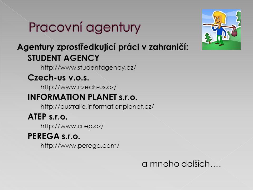 Agentury zprostředkující práci v zahraničí: STUDENT AGENCY http://www.studentagency.cz/ Czech-us v.o.s. http://www.czech-us.cz/ INFORMATION PLANET s.r
