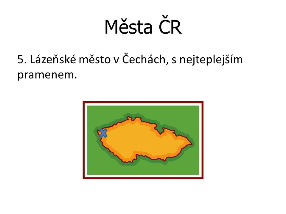 Města ČR 5. Lázeňské město v Čechách, s nejteplejším pramenem.