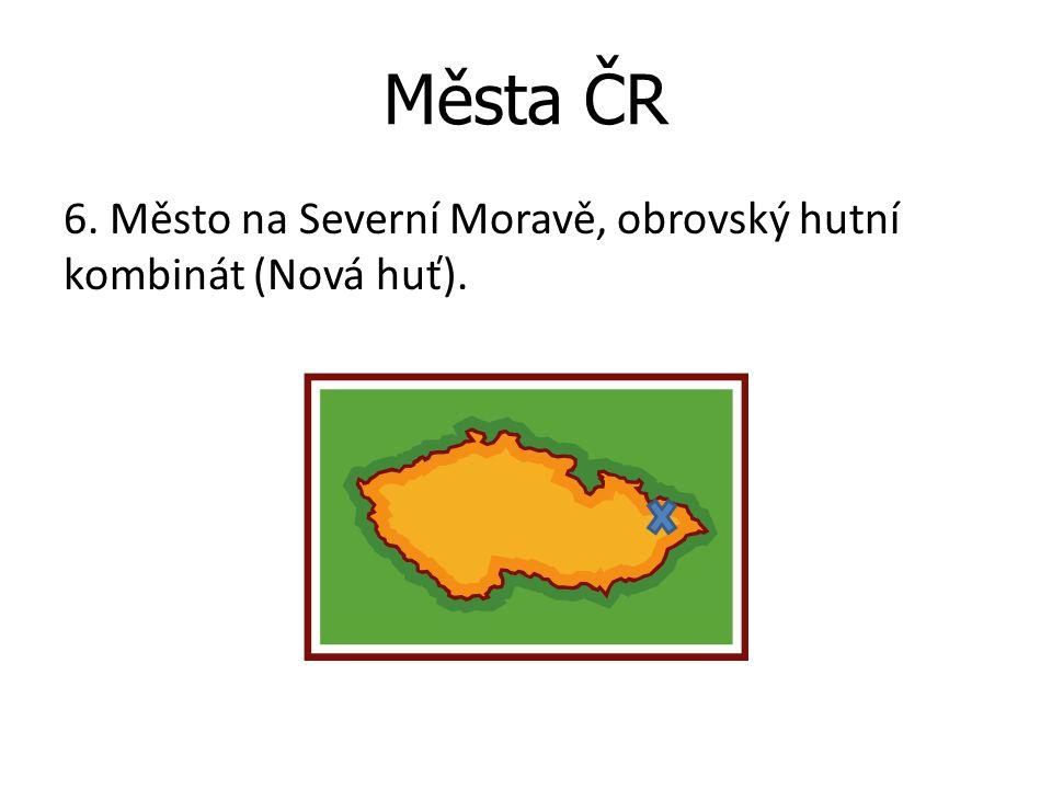Města ČR 6. Město na Severní Moravě, obrovský hutní kombinát (Nová huť).