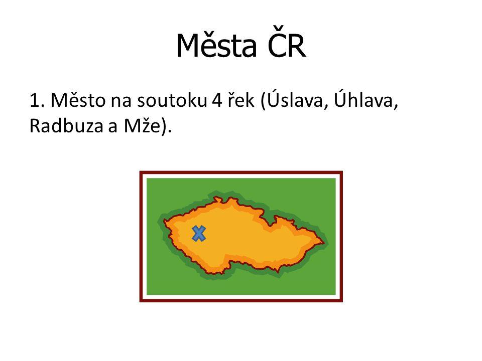 Města ČR 1. Město na soutoku 4 řek (Úslava, Úhlava, Radbuza a Mže).