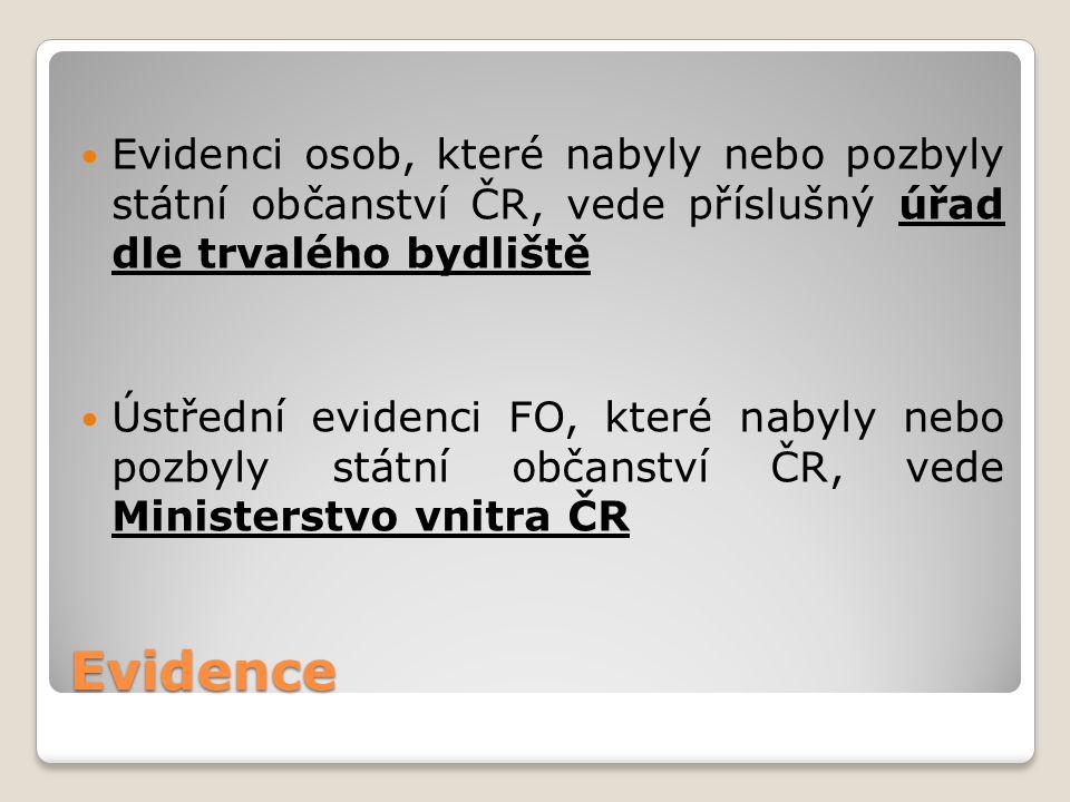 Evidence Evidenci osob, které nabyly nebo pozbyly státní občanství ČR, vede příslušný úřad dle trvalého bydliště Ústřední evidenci FO, které nabyly ne