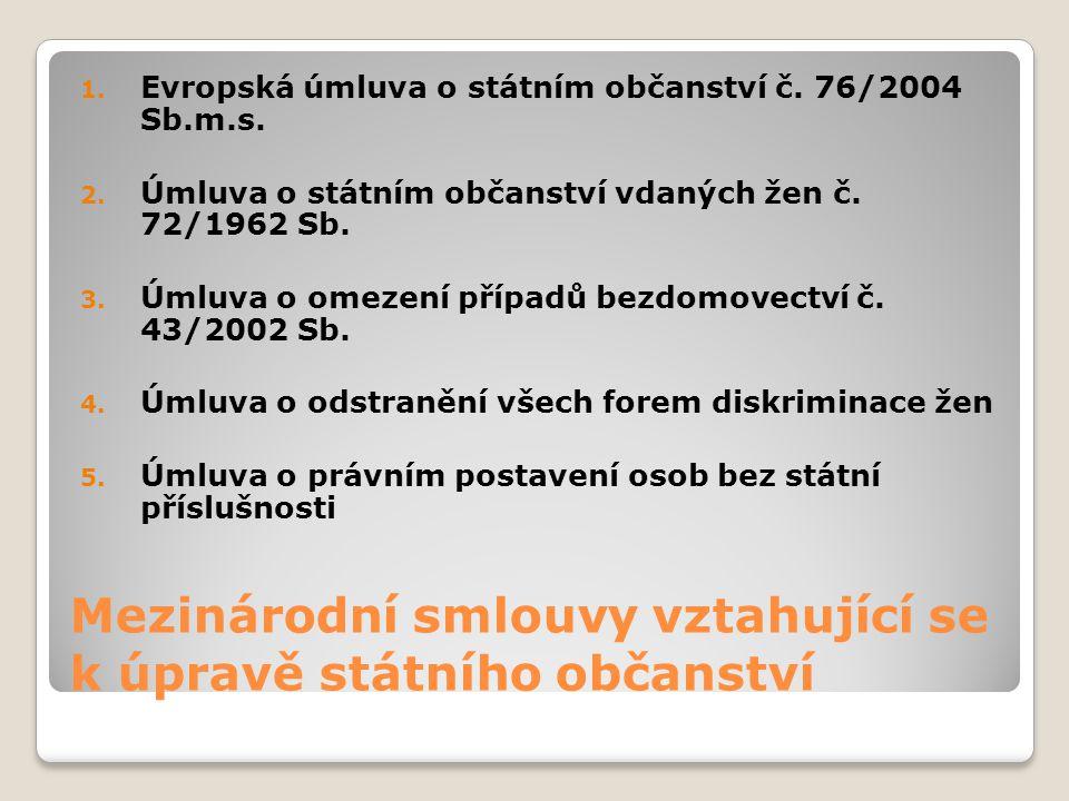 Mezinárodní smlouvy vztahující se k úpravě státního občanství 1. Evropská úmluva o státním občanství č. 76/2004 Sb.m.s. 2. Úmluva o státním občanství