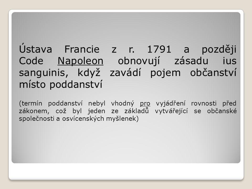 Ústava Francie z r. 1791 a později Code Napoleon obnovují zásadu ius sanguinis, když zavádí pojem občanství místo poddanství (termín poddanství nebyl