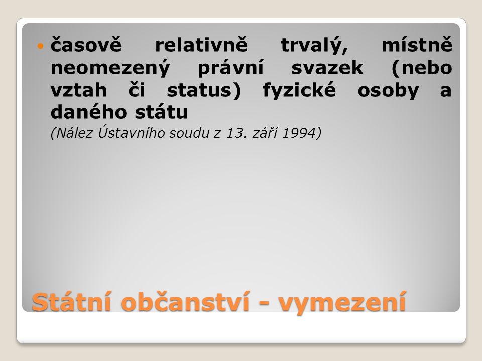 Státní občanství - vymezení časově relativně trvalý, místně neomezený právní svazek (nebo vztah či status) fyzické osoby a daného státu (Nález Ústavní