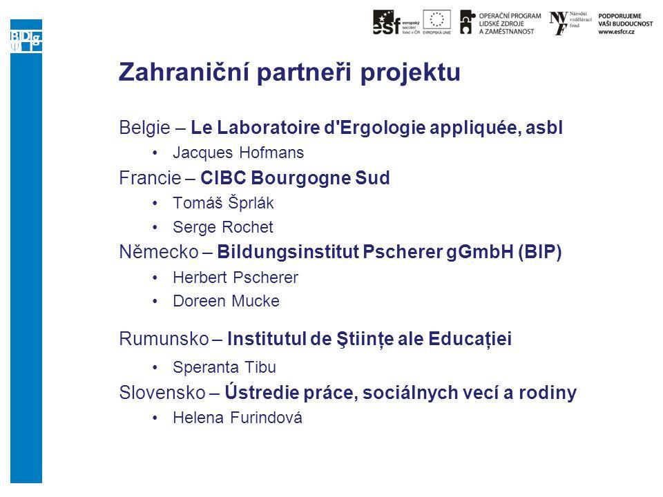 Zahraniční partneři projektu Belgie – Le Laboratoire d'Ergologie appliquée, asbl Jacques Hofmans Francie – CIBC Bourgogne Sud Tomáš Šprlák Serge Roche