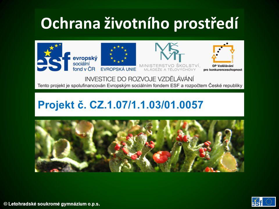 © Letohradské soukromé gymnázium o.p.s. Ochrana životního prostředí Projekt č. CZ.1.07/1.1.03/01.0057