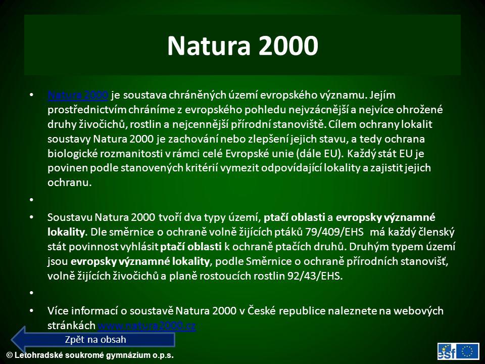 © Letohradské soukromé gymnázium o.p.s. Natura 2000 Natura 2000 je soustava chráněných území evropského významu. Jejím prostřednictvím chráníme z evro