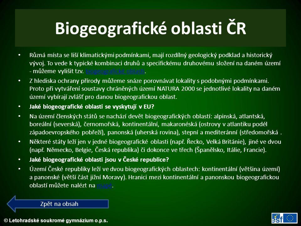 © Letohradské soukromé gymnázium o.p.s. Biogeografické oblasti ČR Různá místa se liší klimatickými podmínkami, mají rozdílný geologický podklad a hist