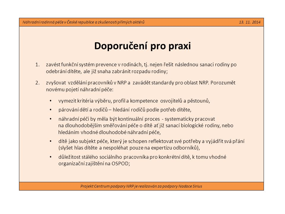 Projekt Centrum podpory NRP je realizován za podpory Nadace Sirius Doporučení pro praxi 1.zavést funkční systém prevence v rodinách, tj. nejen řešit n
