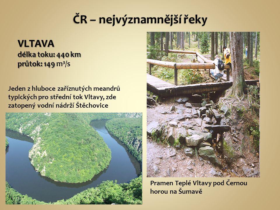 VLTAVA délka toku: 440 km průtok: 149 průtok: 149 m³/s Jeden z hluboce zaříznutých meandrů typických pro střední tok Vltavy, zde zatopený vodní nádrží Štěchovice Pramen Teplé Vltavy pod Černou horou na Šumavě