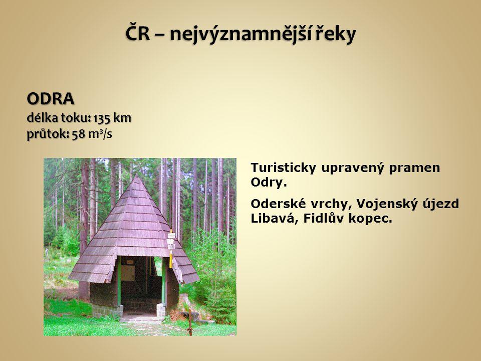 ODRA délka toku: 135 km průtok: 58 průtok: 58 m³/s Turisticky upravený pramen Odry. Oderské vrchy, Vojenský újezd Libavá, Fidlův kopec.