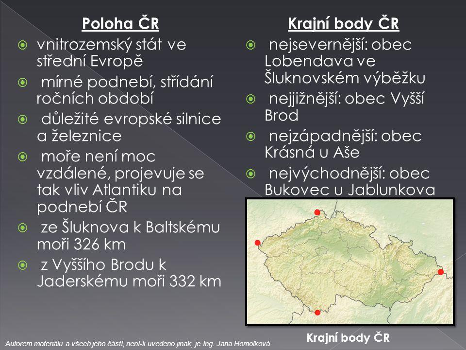 Poloha ČR  vnitrozemský stát ve střední Evropě  mírné podnebí, střídání ročních období  důležité evropské silnice a železnice  moře není moc vzdál
