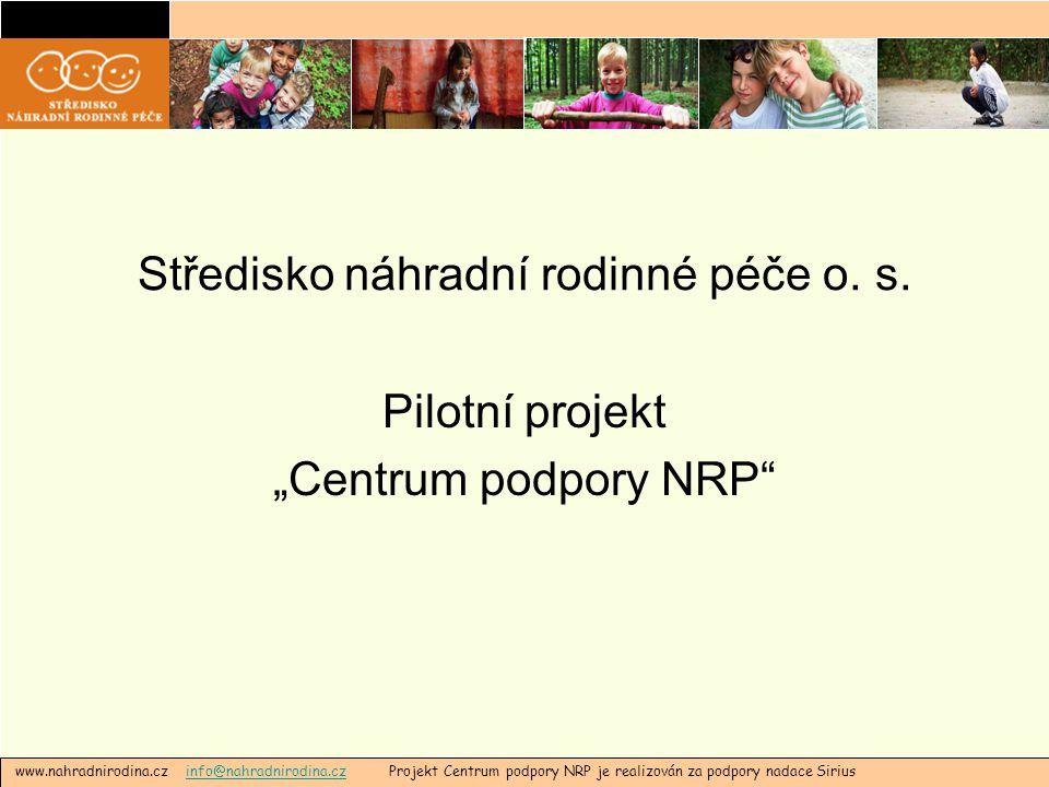 """Středisko náhradní rodinné péče o. s. Pilotní projekt """"Centrum podpory NRP"""" www.nahradnirodina.cz info@nahradnirodina.cz Projekt Centrum podpory NRP j"""