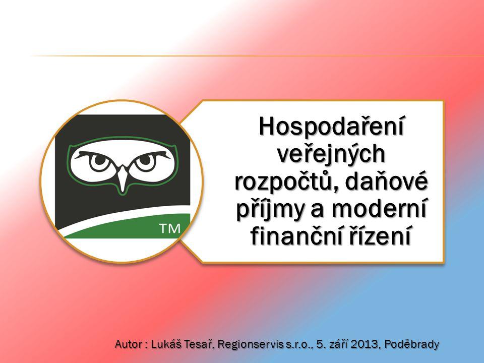 Hospodaření veřejných rozpočtů, daňové příjmy a moderní finanční řízení Autor : Lukáš Tesař, Regionservis s.r.o., 5. září 2013, Poděbrady