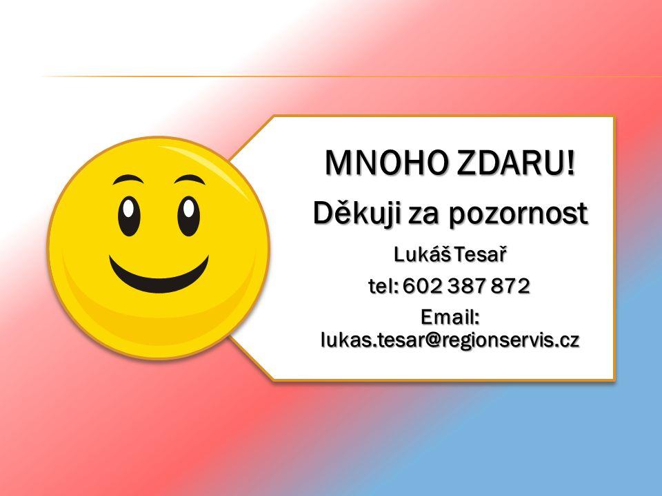 MNOHO ZDARU! Děkuji za pozornost Lukáš Tesař tel: 602 387 872 Email: lukas.tesar@regionservis.cz