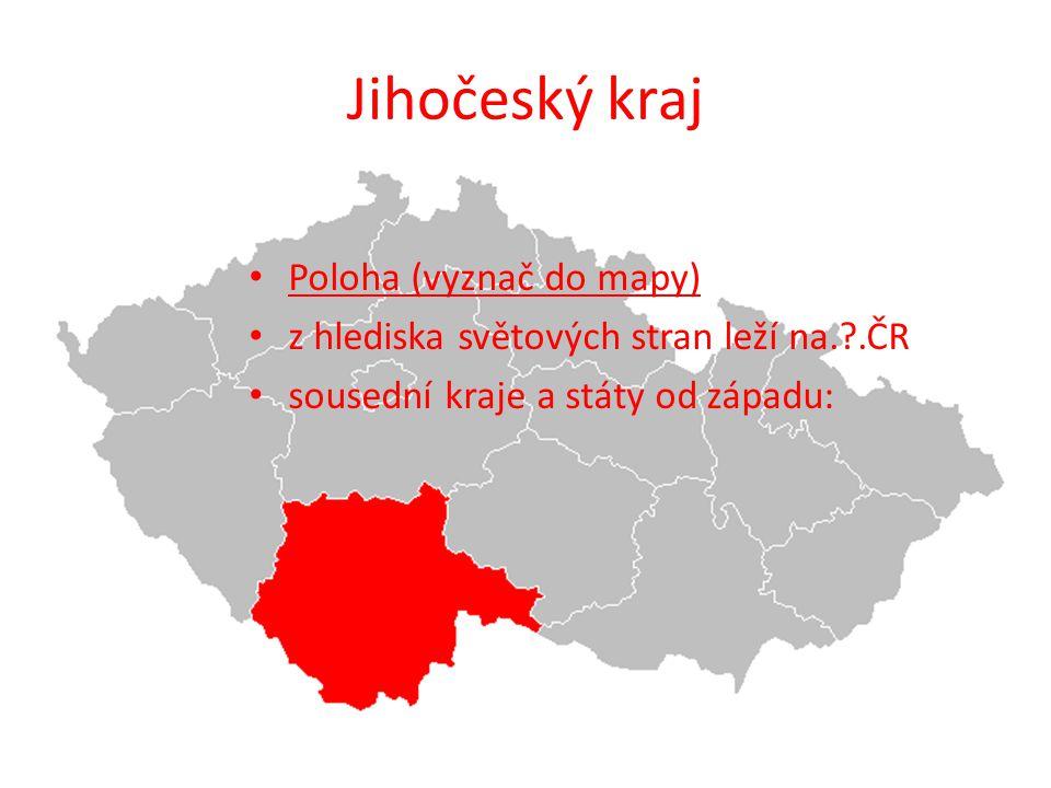Jihočeský kraj Poloha (vyznač do mapy) z hlediska světových stran leží na.?.ČR sousední kraje a státy od západu: