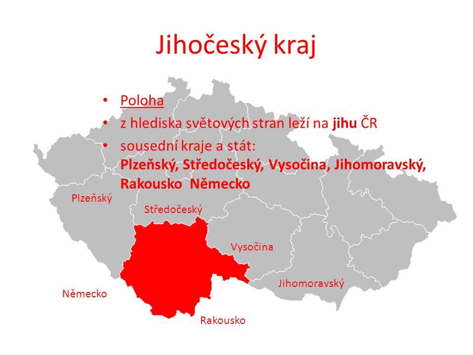 Jihočeský kraj Poloha z hlediska světových stran leží na jihu ČR sousední kraje a stát: Plzeňský, Středočeský, Vysočina, Jihomoravský, Rakousko Německ