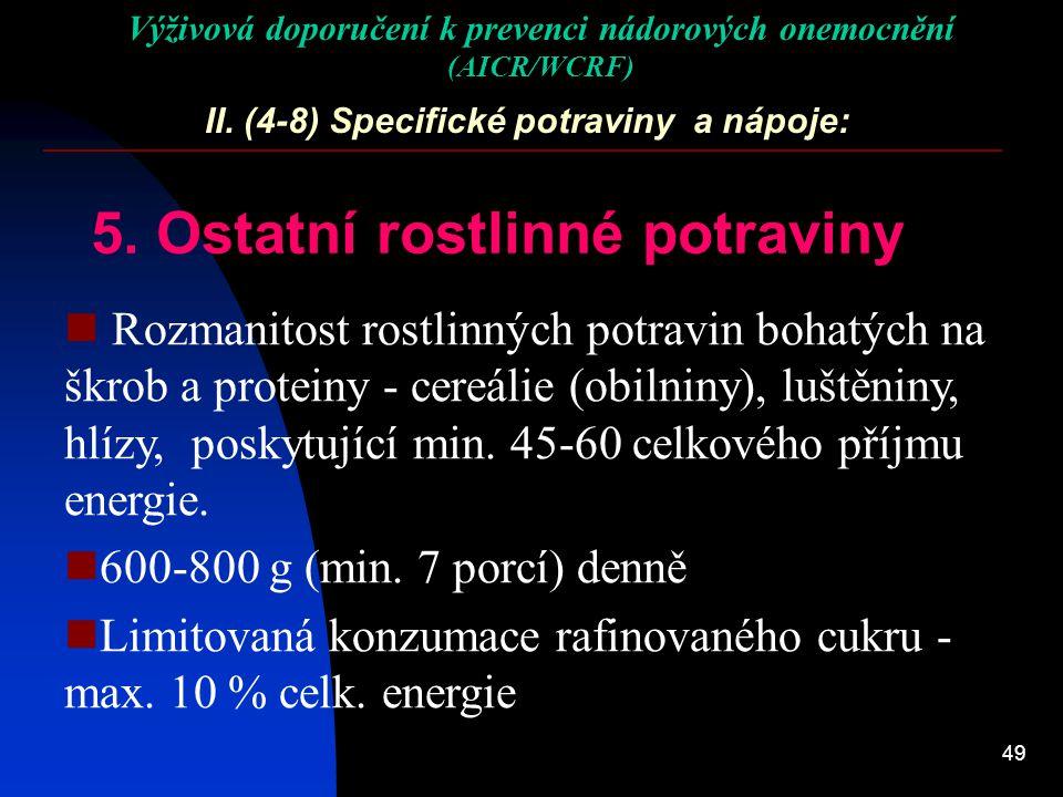 49 II. (4-8) Specifické potraviny a nápoje: 5. Ostatní rostlinné potraviny Rozmanitost rostlinných potravin bohatých na škrob a proteiny - cereálie (o